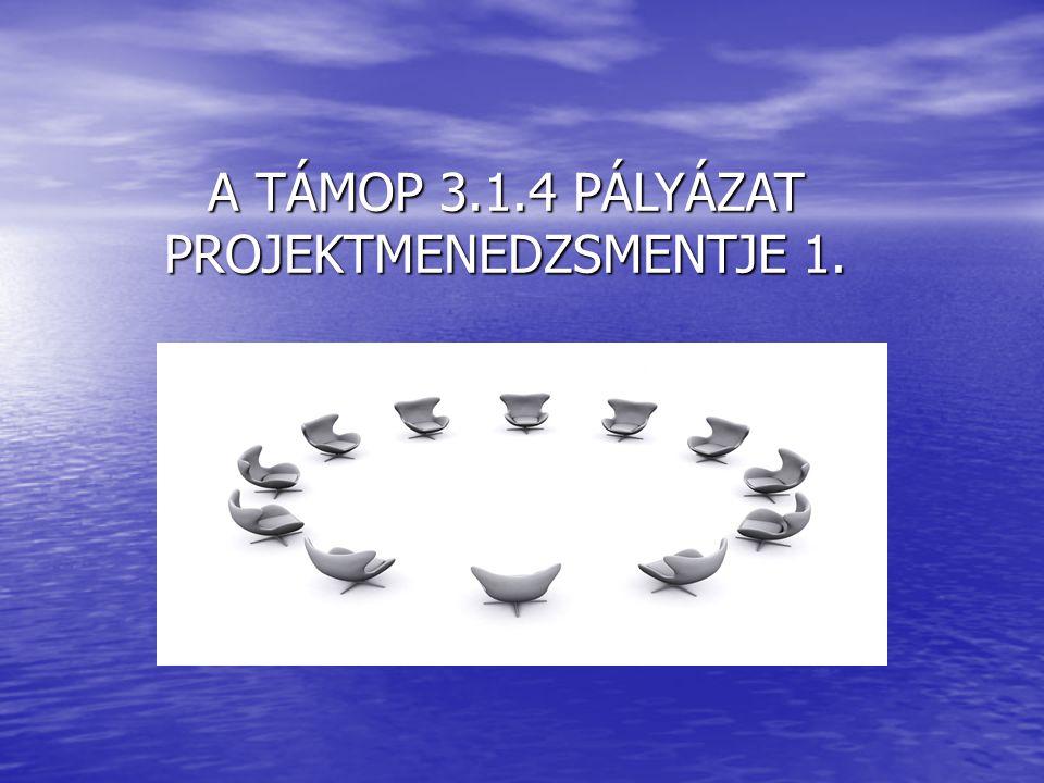 A TÁMOP 3.1.4 PÁLYÁZAT PROJEKTMENEDZSMENTJE 1.