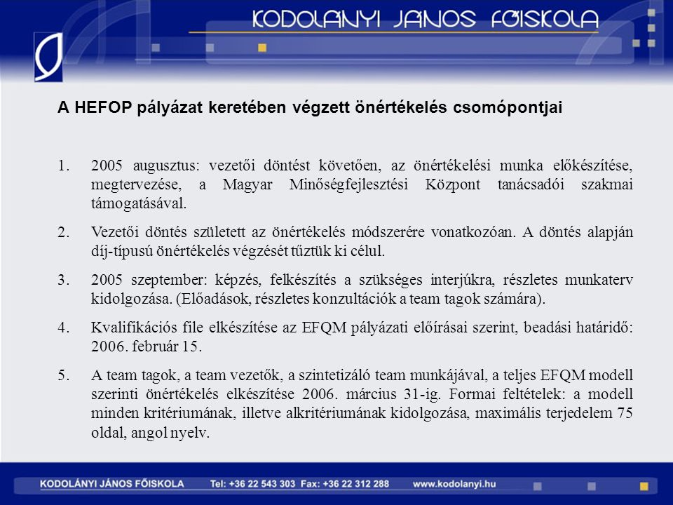 A HEFOP pályázat keretében végzett önértékelés csomópontjai 1.2005 augusztus: vezetői döntést követően, az önértékelési munka előkészítése, megtervezé