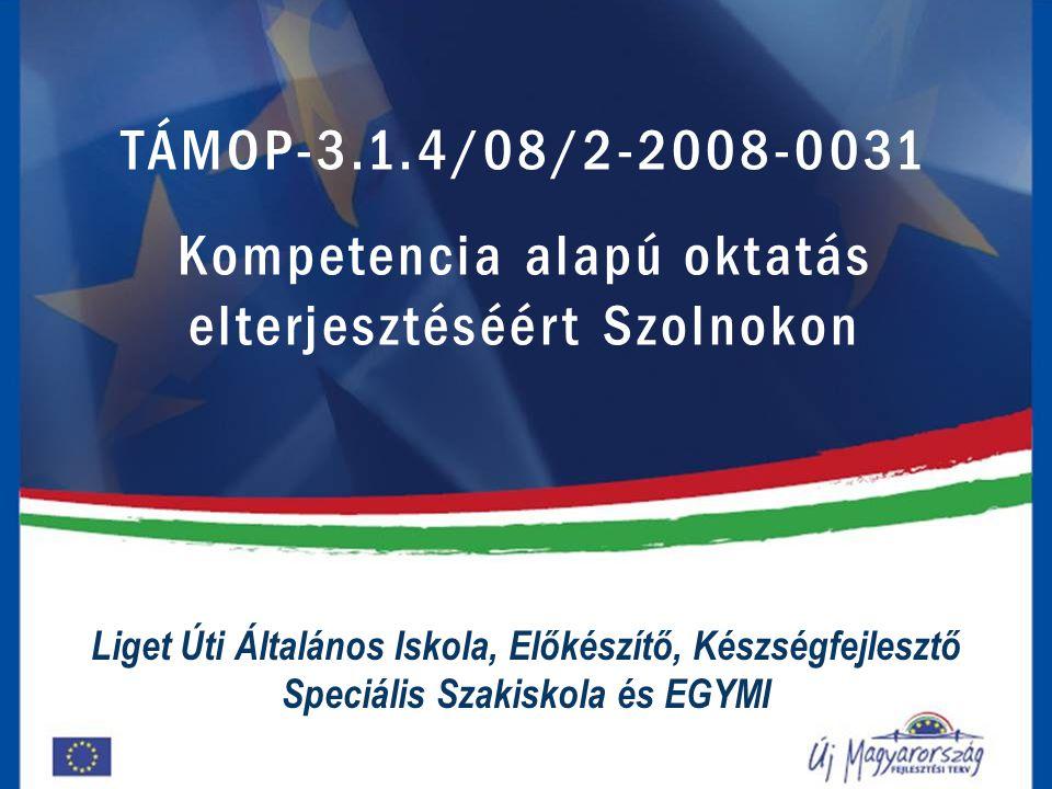 TÁMOP-3.1.4/08/2-2008-0031 Kompetencia alapú oktatás elterjesztéséért Szolnokon Liget Úti Általános Iskola, Előkészítő, Készségfejlesztő Speciális Szakiskola és EGYMI