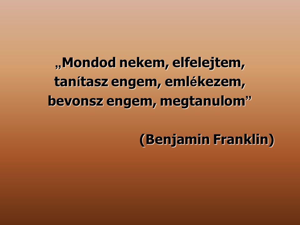""" Mondod nekem, elfelejtem, tan í tasz engem, eml é kezem, bevonsz engem, megtanulom "" (Benjamin Franklin)"