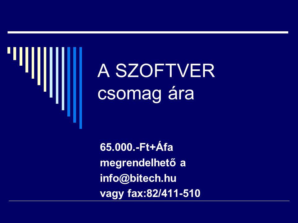 A SZOFTVER csomag ára 65.000.-Ft+Áfa megrendelhető a info@bitech.hu vagy fax:82/411-510