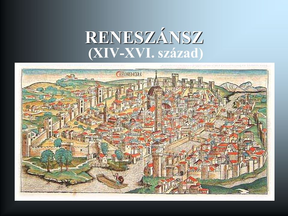 RENESZÁNSZ RENESZÁNSZ (XIV-XVI. század)