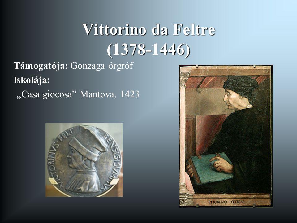 """Vittorino da Feltre (1378-1446) Támogatója: Gonzaga őrgróf Iskolája: """"Casa giocosa Mantova, 1423"""