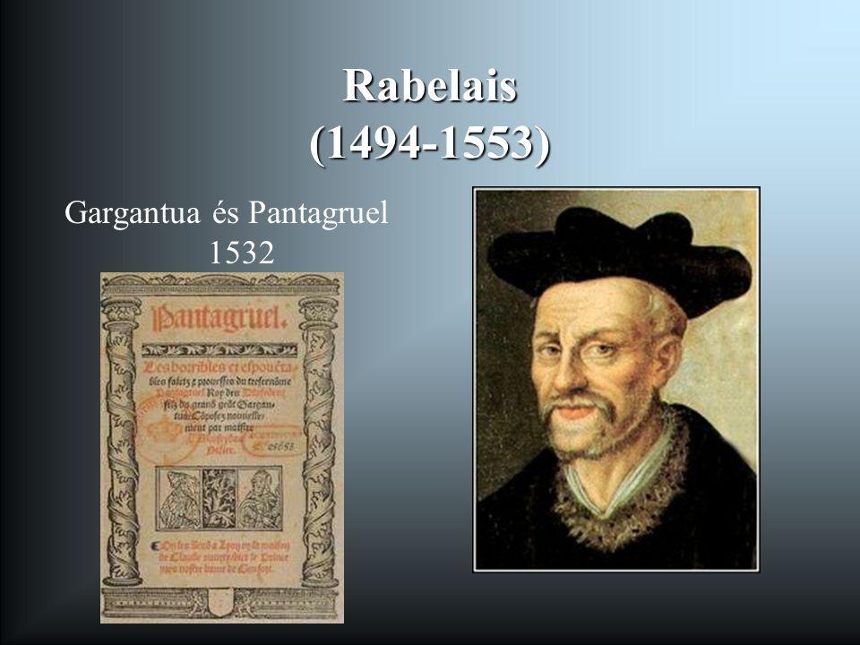 Rabelais (1494-1553) Gargantua és Pantagruel 1532