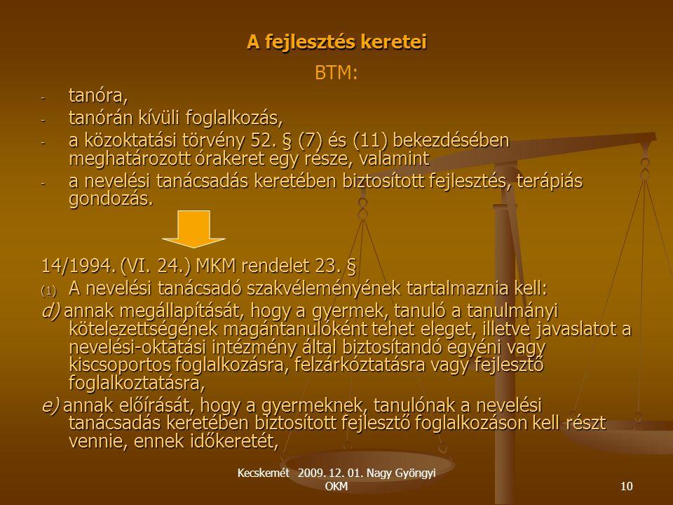 Kecskemét 2009. 12. 01. Nagy Gyöngyi OKM10 A fejlesztés keretei BTM: - tanóra, - tanórán kívüli foglalkozás, - a közoktatási törvény 52. § (7) és (11)