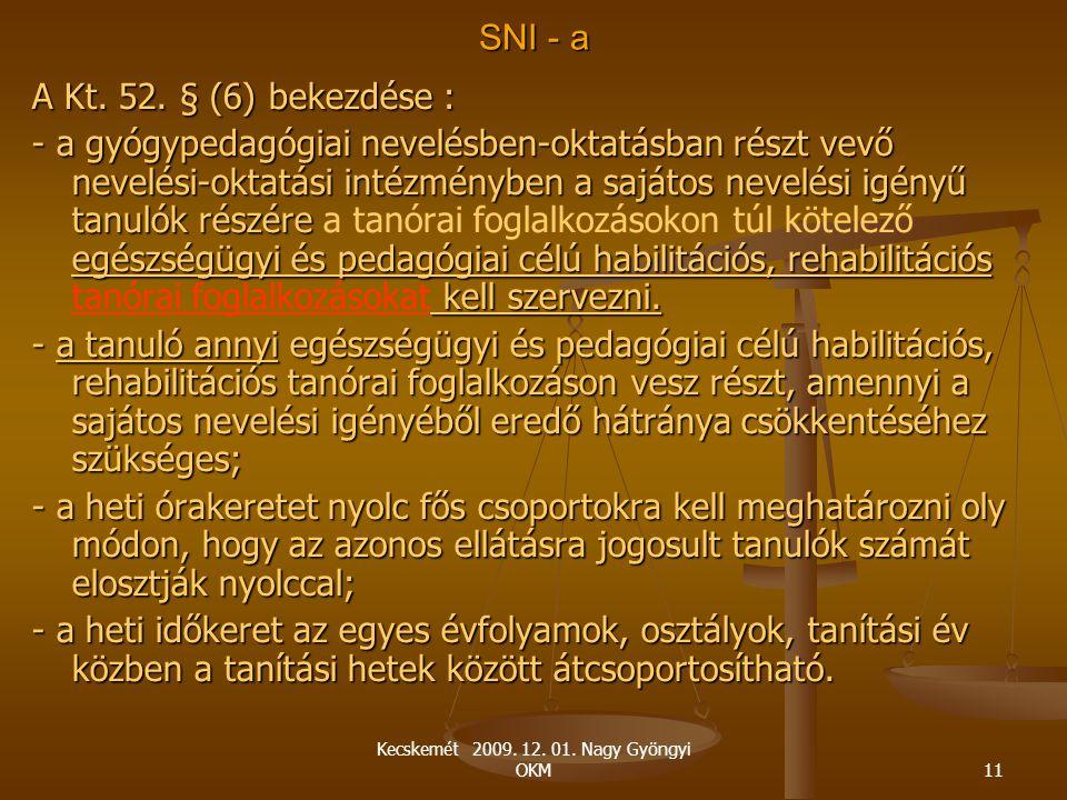 Kecskemét 2009. 12. 01. Nagy Gyöngyi OKM11 SNI - a A Kt. 52. § (6) bekezdése : - a gyógypedagógiai nevelésben-oktatásban részt vevő nevelési-oktatási