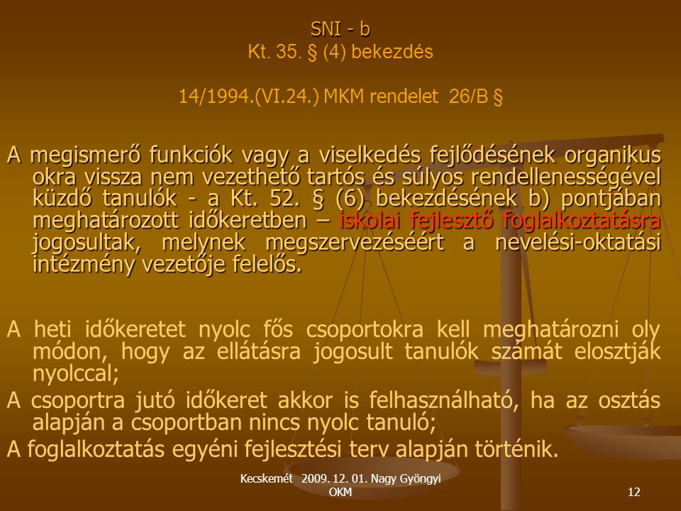 Kecskemét 2009. 12. 01. Nagy Gyöngyi OKM12 SNI - b SNI - b Kt. 35. § (4) bekezdés 14/1994.(VI.24.) MKM rendelet 26/B § A megismerő funkciók vagy a vis