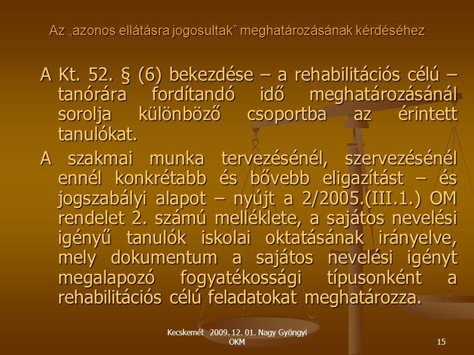 """Kecskemét 2009. 12. 01. Nagy Gyöngyi OKM15 Az """"azonos ellátásra jogosultak"""" meghatározásának kérdéséhez A Kt. 52. § (6) bekezdése – a rehabilitációs c"""