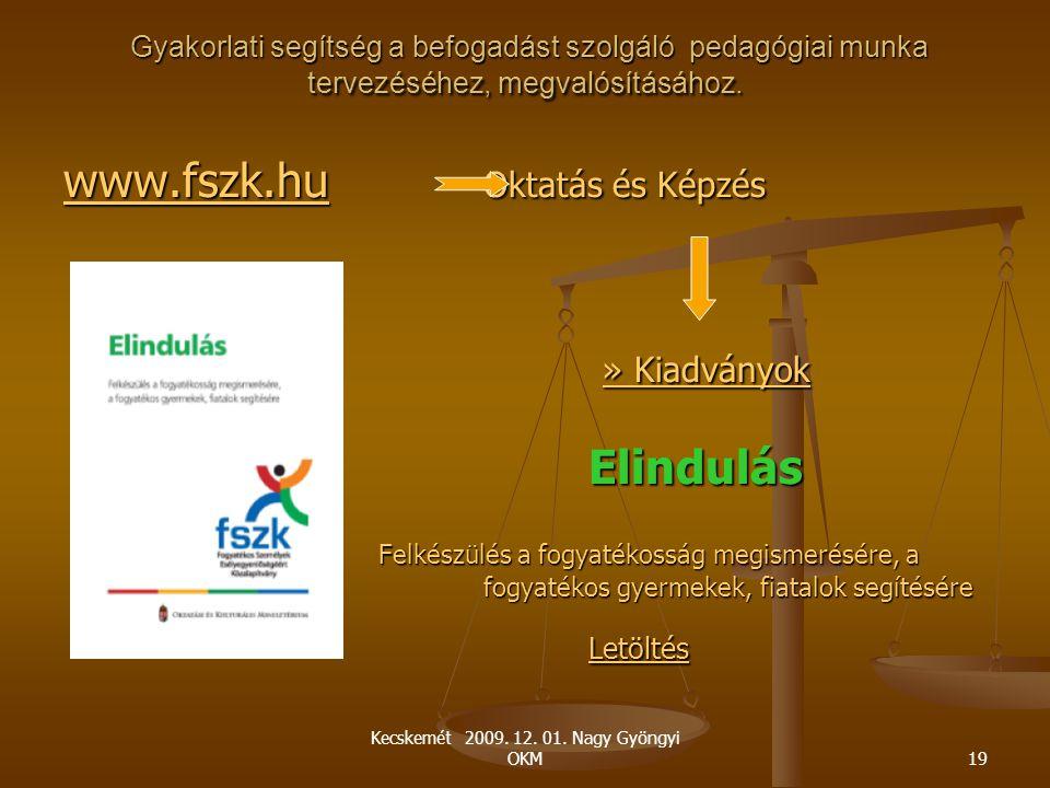 Kecskemét 2009. 12. 01. Nagy Gyöngyi OKM19 Gyakorlati segítség a befogadást szolgáló pedagógiai munka tervezéséhez, megvalósításához. www.fszk.huwww.f