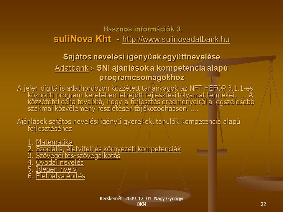 Kecskemét 2009. 12. 01. Nagy Gyöngyi OKM22 Hasznos információk 3. suliNova Kht - http://www.sulinovadatbank.hu Sajátos nevelési igényűek együttnevelés
