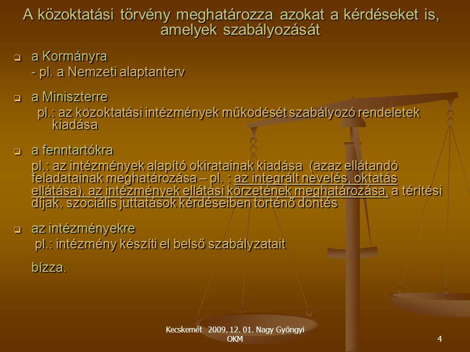 Kecskemét 2009. 12. 01. Nagy Gyöngyi OKM4 A közoktatási törvény meghatározza azokat a kérdéseket is, amelyek szabályozását  a Kormányra - pl. a Nemze