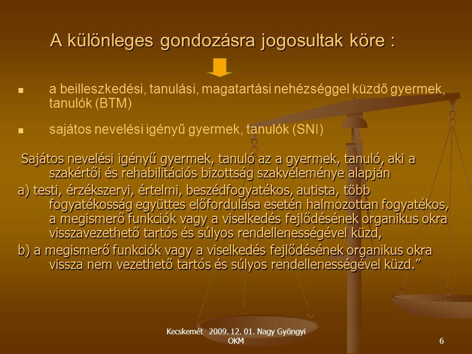 Kecskemét 2009. 12. 01. Nagy Gyöngyi OKM6 A különleges gondozásra jogosultak köre : a beilleszkedési, tanulási, magatartási nehézséggel küzdő gyermek,