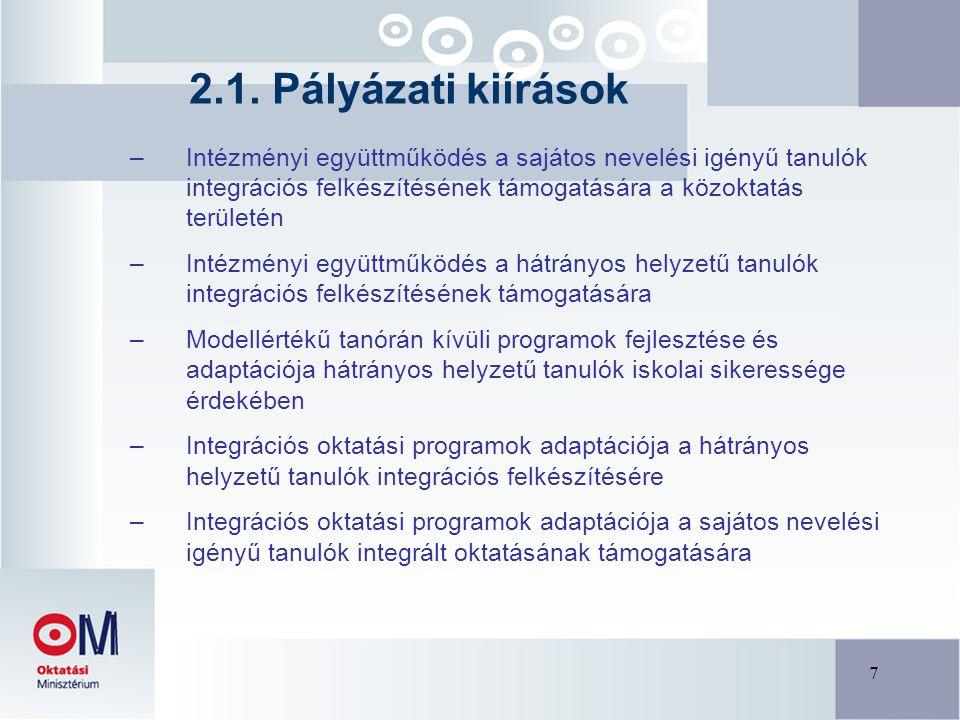 7 –Intézményi együttműködés a sajátos nevelési igényű tanulók integrációs felkészítésének támogatására a közoktatás területén –Intézményi együttműködés a hátrányos helyzetű tanulók integrációs felkészítésének támogatására –Modellértékű tanórán kívüli programok fejlesztése és adaptációja hátrányos helyzetű tanulók iskolai sikeressége érdekében –Integrációs oktatási programok adaptációja a hátrányos helyzetű tanulók integrációs felkészítésére –Integrációs oktatási programok adaptációja a sajátos nevelési igényű tanulók integrált oktatásának támogatására 2.1.