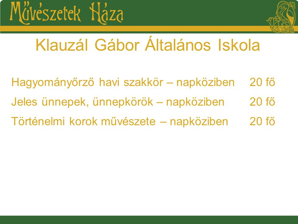 Klauzál Gábor Általános Iskola Hagyományőrző havi szakkör – napköziben20 fő Jeles ünnepek, ünnepkörök – napköziben20 fő Történelmi korok művészete – napköziben20 fő