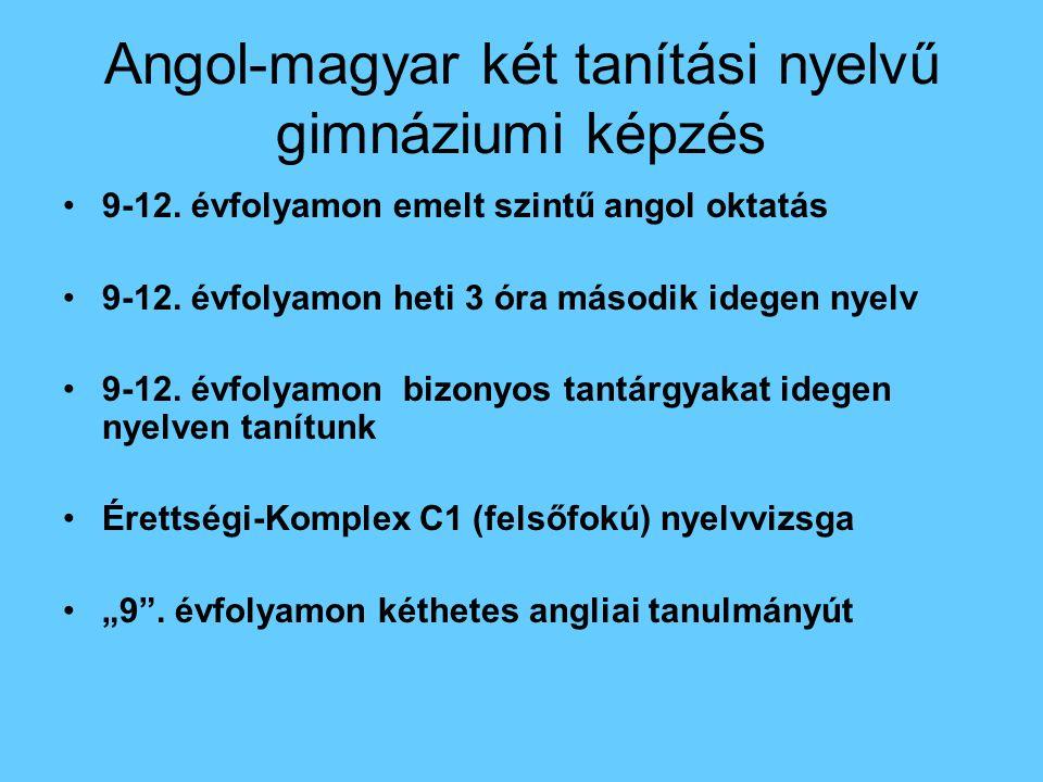 Angol-magyar két tanítási nyelvű gimnáziumi képzés 9-12. évfolyamon emelt szintű angol oktatás 9-12. évfolyamon heti 3 óra második idegen nyelv 9-12.