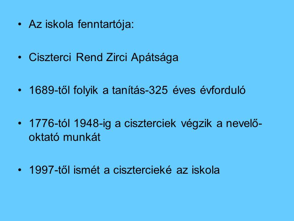 Az iskola fenntartója: Ciszterci Rend Zirci Apátsága 1689-től folyik a tanítás-325 éves évforduló 1776-tól 1948-ig a ciszterciek végzik a nevelő- okta