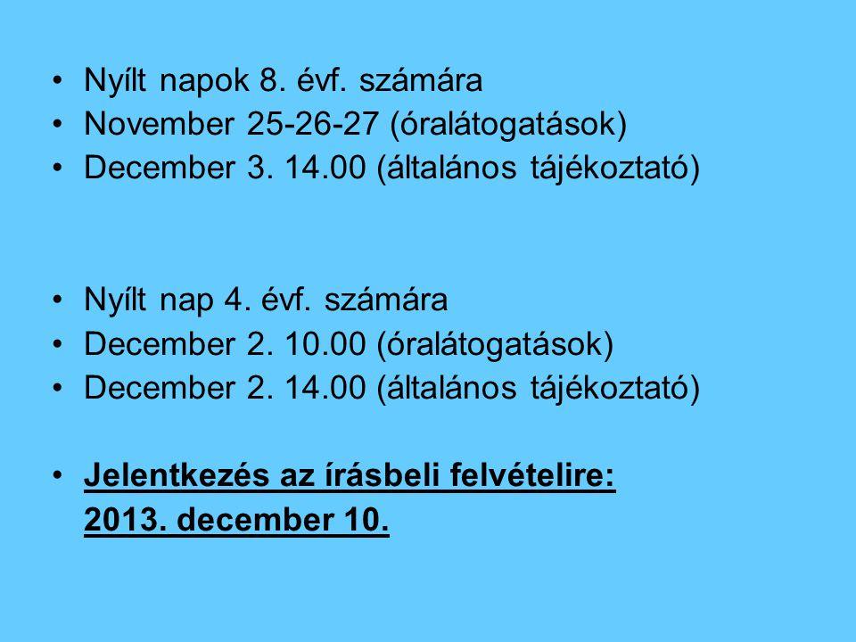 Nyílt napok 8. évf. számára November 25-26-27 (óralátogatások) December 3. 14.00 (általános tájékoztató) Nyílt nap 4. évf. számára December 2. 10.00 (