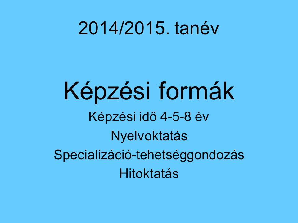 2014/2015. tanév Képzési formák Képzési idő 4-5-8 év Nyelvoktatás Specializáció-tehetséggondozás Hitoktatás