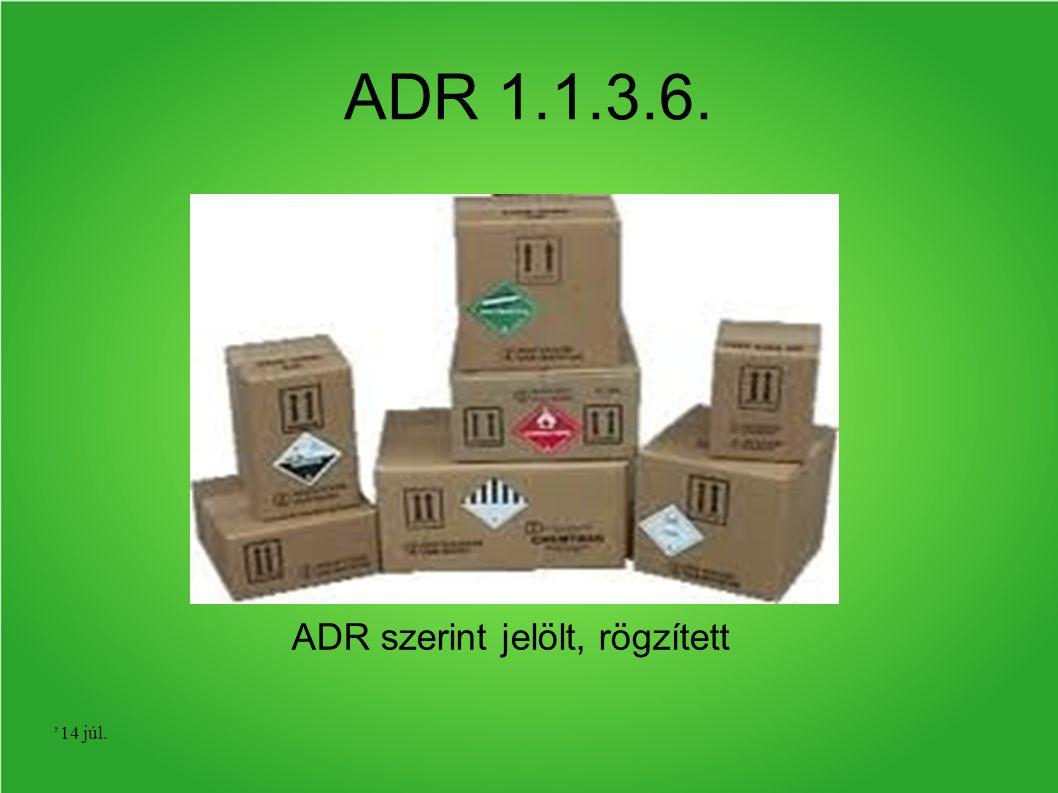 '14 júl. ADR 1.1.3.6. ADR szerint jelölt, rögzített