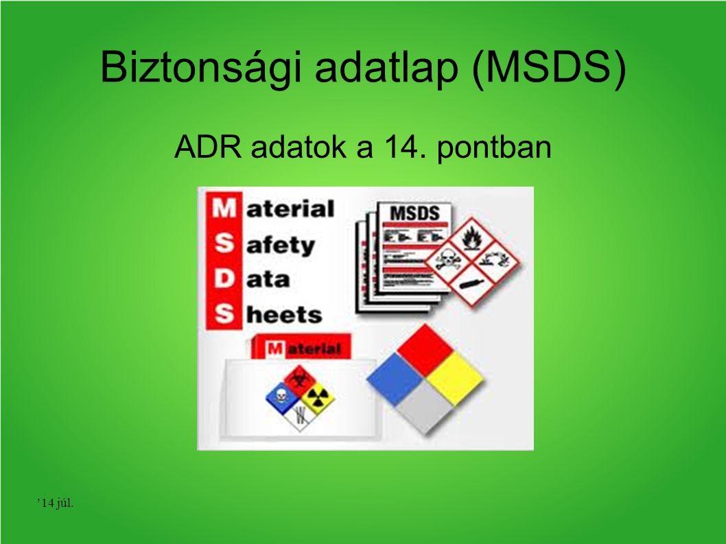 '14 júl. Biztonsági adatlap (MSDS) ADR adatok a 14. pontban