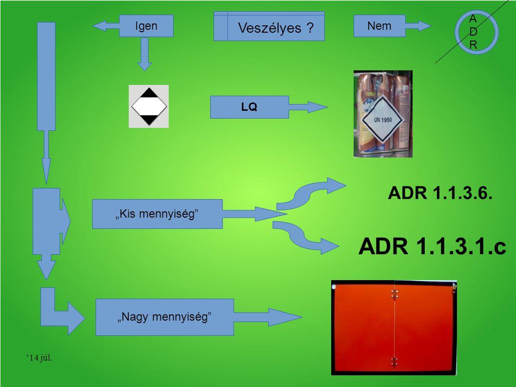 """'14 júl. Veszélyes ? IgenNem LQ ADRADR """"Kis mennyiség"""" ADR 1.1.3.6. ADR 1.1.3.1.c """"Nagy mennyiség"""""""