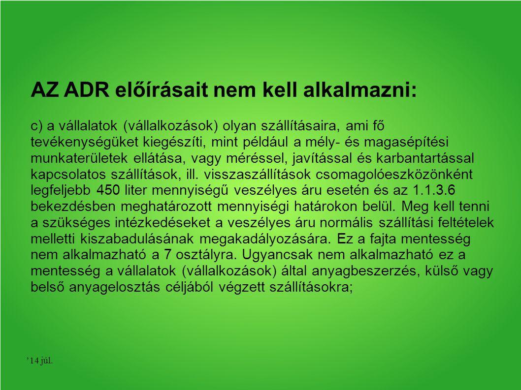 '14 júl. AZ ADR előírásait nem kell alkalmazni: c) a vállalatok (vállalkozások) olyan szállításaira, ami fő tevékenységüket kiegészíti, mint például a