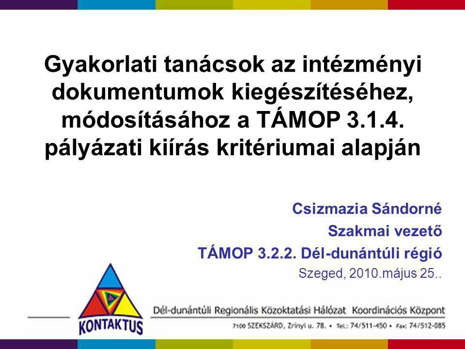 Gyakorlati tanácsok az intézményi dokumentumok kiegészítéséhez, módosításához a TÁMOP 3.1.4. pályázati kiírás kritériumai alapján Csizmazia Sándorné S