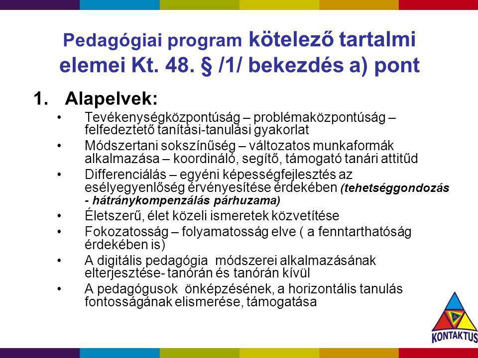 Pedagógiai program kötelező tartalmi elemei Kt. 48. § /1/ bekezdés a) pont 1.Alapelvek: Tevékenységközpontúság – problémaközpontúság – felfedeztető ta
