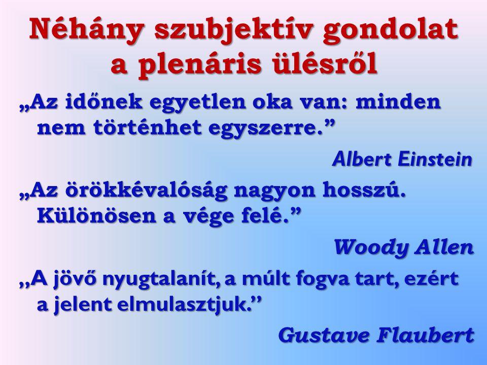 """Néhány szubjektív gondolat a plenáris ülésről """"Az időnek egyetlen oka van: minden nem történhet egyszerre."""" Albert Einstein """"Az örökkévalóság nagyon h"""