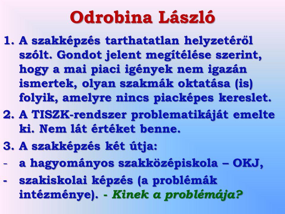 Odrobina László 1.A szakképzés tarthatatlan helyzetéről szólt. Gondot jelent megítélése szerint, hogy a mai piaci igények nem igazán ismertek, olyan s