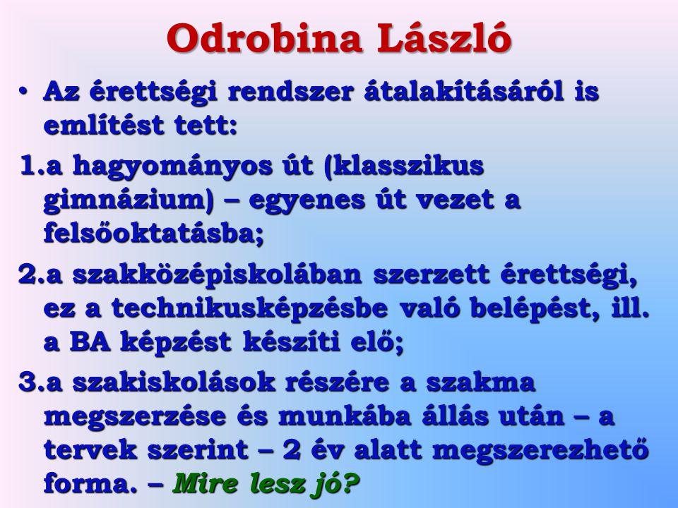 Odrobina László Az érettségi rendszer átalakításáról is említést tett: Az érettségi rendszer átalakításáról is említést tett: 1.a hagyományos út (klas