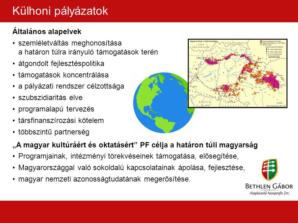 """Általános alapelvek szemléletváltás meghonosítása a határon túlra irányuló támogatások terén átgondolt fejlesztéspolitika támogatások koncentrálása a pályázati rendszer célzottsága szubszidiaritás elve programalapú tervezés társfinanszírozási kötelem többszintű partnerség """"A magyar kultúráért és oktatásért PF célja a határon túli magyarság Programjainak, intézményi törekvéseinek támogatása, elősegítése, Magyarországgal való sokoldalú kapcsolatainak ápolása, fejlesztése, magyar nemzeti azonosságtudatának megerősítése."""