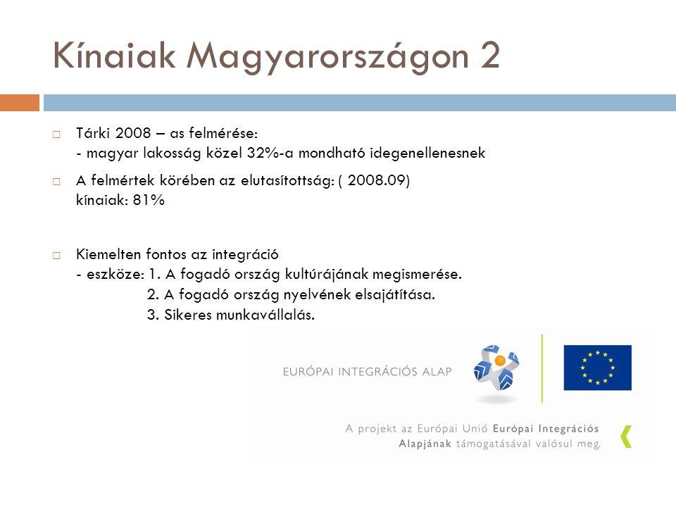 Kínaiak Magyarországon 2  Tárki 2008 – as felmérése: - magyar lakosság közel 32%-a mondható idegenellenesnek  A felmértek körében az elutasítottság: