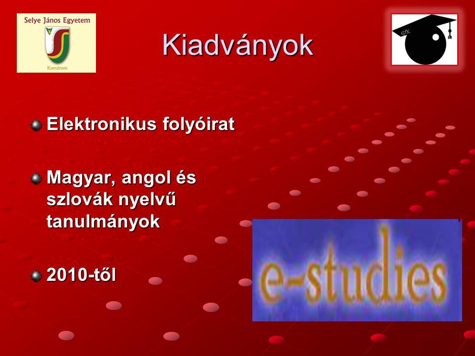 Kiadványok Elektronikus folyóirat Magyar, angol és szlovák nyelvű tanulmányok 2010-től