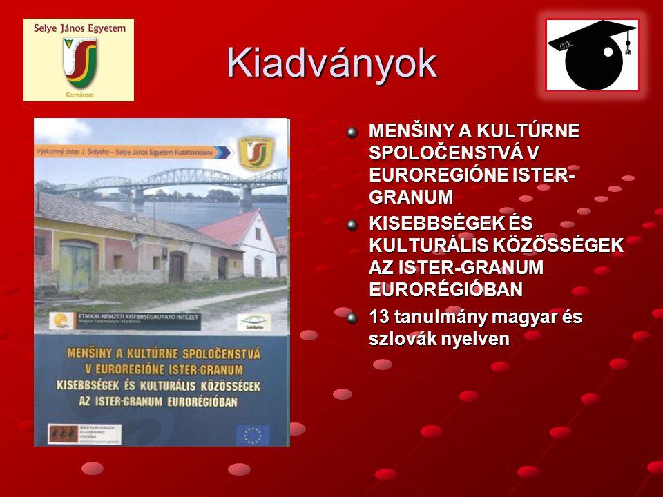 Kiadványok MENŠINY A KULTÚRNE SPOLOČENSTVÁ V EUROREGIÓNE ISTER- GRANUM KISEBBSÉGEK ÉS KULTURÁLIS KÖZÖSSÉGEK AZ ISTER-GRANUM EURORÉGIÓBAN 13 tanulmány magyar és szlovák nyelven