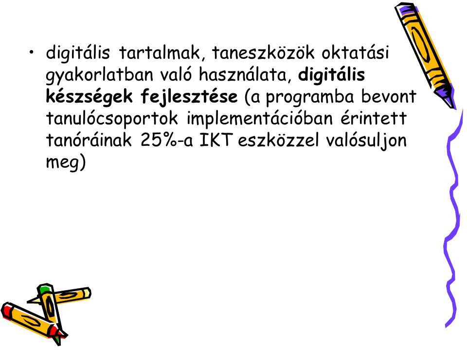 digitális tartalmak, taneszközök oktatási gyakorlatban való használata, digitális készségek fejlesztése (a programba bevont tanulócsoportok implementá