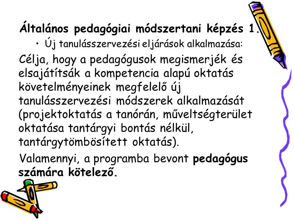 Általános pedagógiai módszertani képzés 1. Új tanulásszervezési eljárások alkalmazása: Célja, hogy a pedagógusok megismerjék és elsajátítsák a kompete