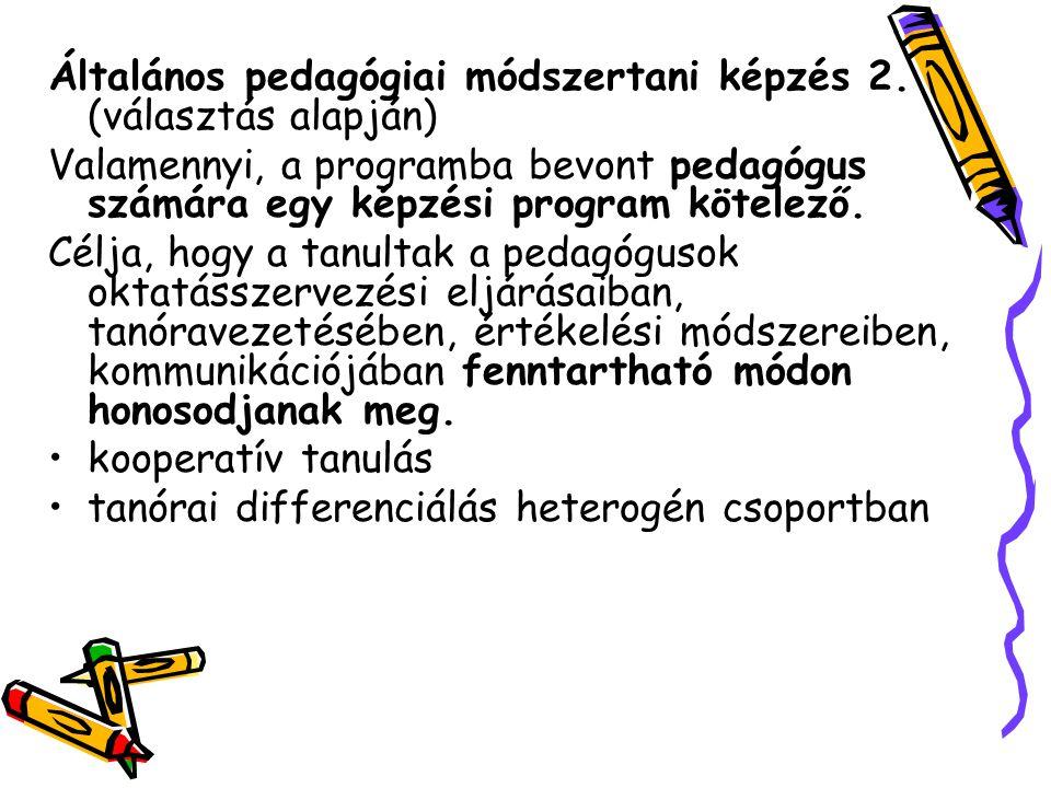 Általános pedagógiai módszertani képzés 2. (választás alapján) Valamennyi, a programba bevont pedagógus számára egy képzési program kötelező. Célja, h
