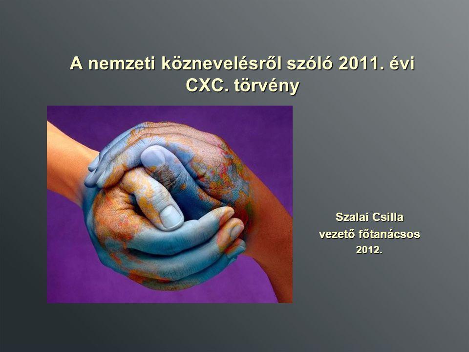 A nemzeti köznevelésről szóló 2011. évi CXC. törvény Szalai Csilla vezető főtanácsos 2012.
