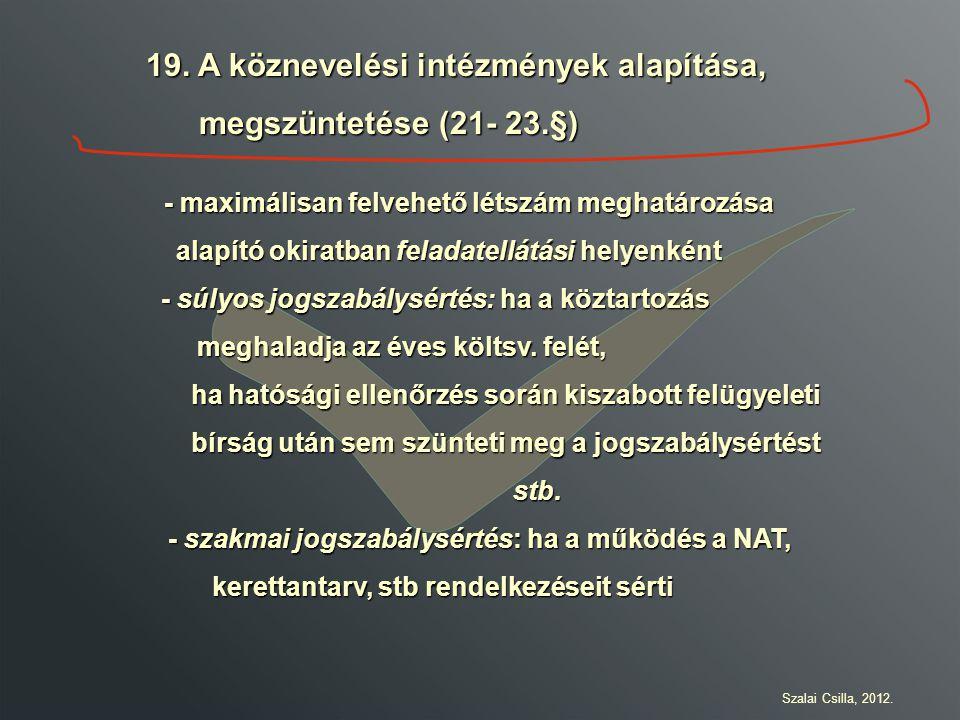 19. A köznevelési intézmények alapítása, megszüntetése (21- 23.§) megszüntetése (21- 23.§) - maximálisan felvehető létszám meghatározása - maximálisan