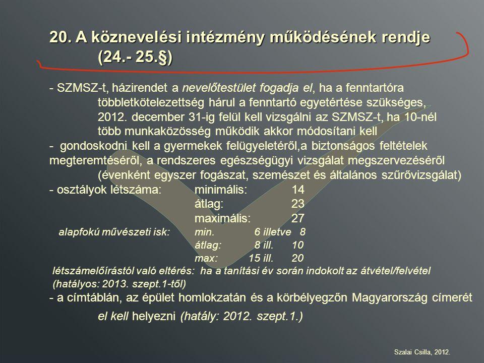 20. A köznevelési intézmény működésének rendje (24.- 25.§) - SZMSZ-t, házirendet a nevelőtestület fogadja el, ha a fenntartóra többletkötelezettség há
