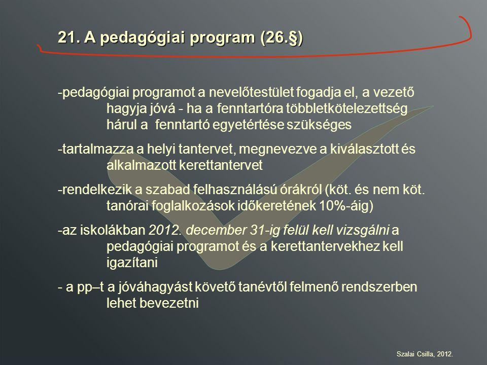 21. A pedagógiai program (26.§) -pedagógiai programot a nevelőtestület fogadja el, a vezető hagyja jóvá - ha a fenntartóra többletkötelezettség hárul