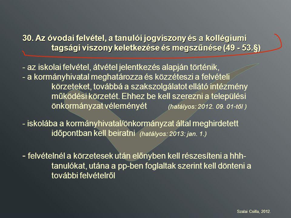 30. Az óvodai felvétel, a tanulói jogviszony és a kollégiumi tagsági viszony keletkezése és megszűnése (49 - 53.§) - az iskolai felvétel, átvétel jele