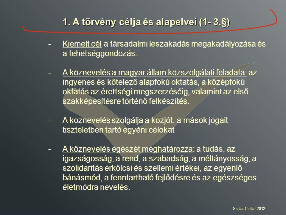 1. A törvény célja és alapelvei (1- 3.§) -Kiemelt cél a társadalmi leszakadás megakadályozása és a tehetséggondozás. -A köznevelés a magyar állam közs
