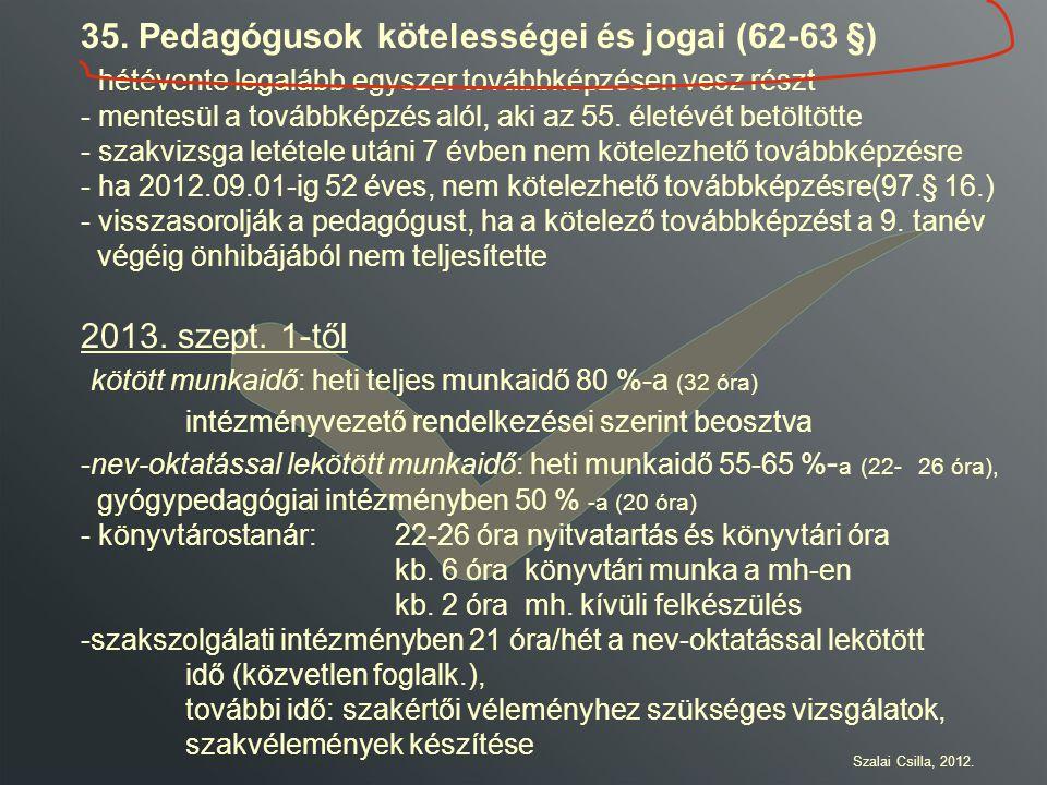 35. Pedagógusok kötelességei és jogai (62-63 §) hétévente legalább egyszer továbbképzésen vesz részt - mentesül a továbbképzés alól, aki az 55. életév