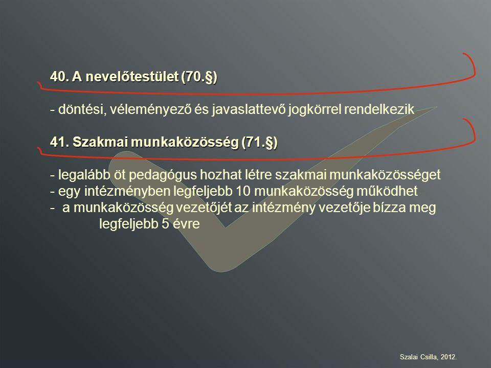 40.A nevelőtestület (70.§) - döntési, véleményező és javaslattevő jogkörrel rendelkezik 41.