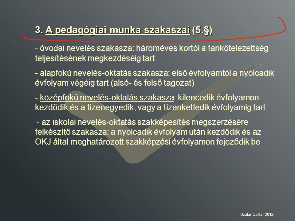 3. A pedagógiai munka szakaszai (5.§) - óvodai nevelés szakasza: hároméves kortól a tankötelezettség teljesítésének megkezdéséig tart - alapfokú nevel