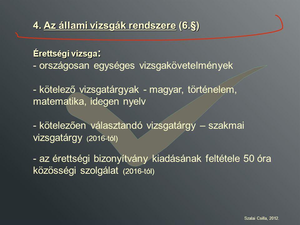 4. Az állami vizsgák rendszere (6.§) Érettségi vizsga : - országosan egységes vizsgakövetelmények - kötelező vizsgatárgyak - magyar, történelem, matem