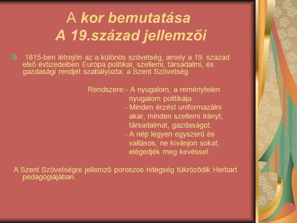 Herbart követői C., Wilhalm Rein:- továbbfejlesztette Herbart pedagógiai szemináriumát és gyakorlóiskoláját - Fontos eredménye: tízkötetes Pedagógiai lexikon Magyar követői közül kiemelném: Kálmán Mórt:- pedagógiai rendszerének alapja: herbarti etika - pedagógiaáját 2 segédtudomány határozza meg: pszichológia, etika - nevelésének 3 területe:- testi - erkölcsi - értelmi Herbart a pedagógia történetének egyik legvitatottabb személyisége.