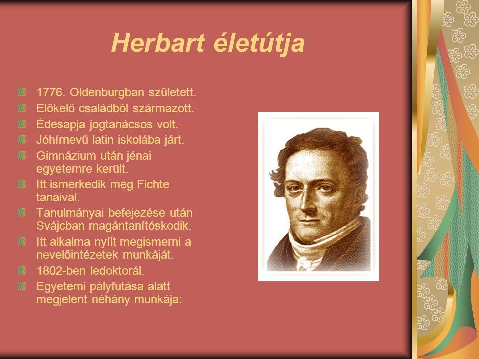 """Herbart életútja """"Általános pedagógia, a nevelés céljából levezetve """"A metafizika fő pontja 1809-ben a königsbergi egyetem pedagógiai és pszichológiai tanszékének professzorává nevezték ki."""
